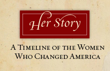 Her Story | A Timeline Of The Women Who Changed America
